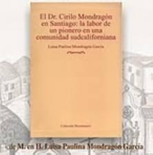 El doctor Cirilo Mondragón en Santiago: Labor de un pionero en una comunidad sudcaliforniana, fue el nombre del libro homenajeado.